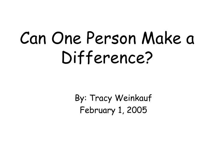 can one person make a difference n.