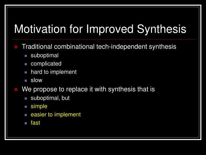 Motivation for improved synthesis