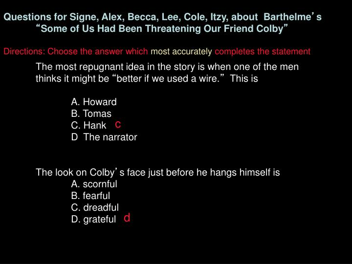 Questions for Signe, Alex, Becca, Lee, Cole, Itzy, about  Barthelme