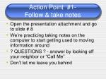 action point 1 follow take notes