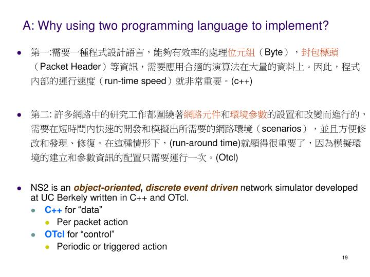 A: Why using two programming language to implement?