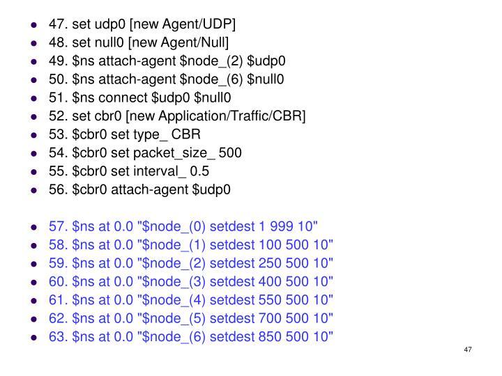 47. set udp0 [new Agent/UDP]
