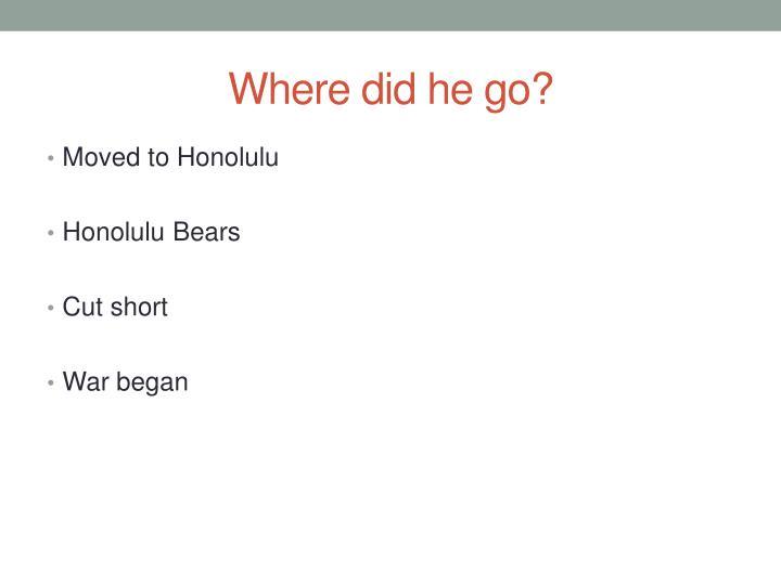Where did he go?
