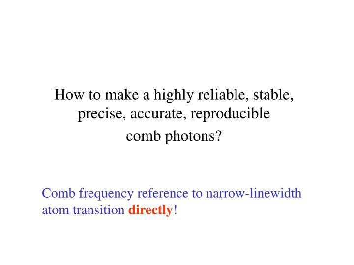 How to make a highly reliable, stable, precise, accurate, reproducible