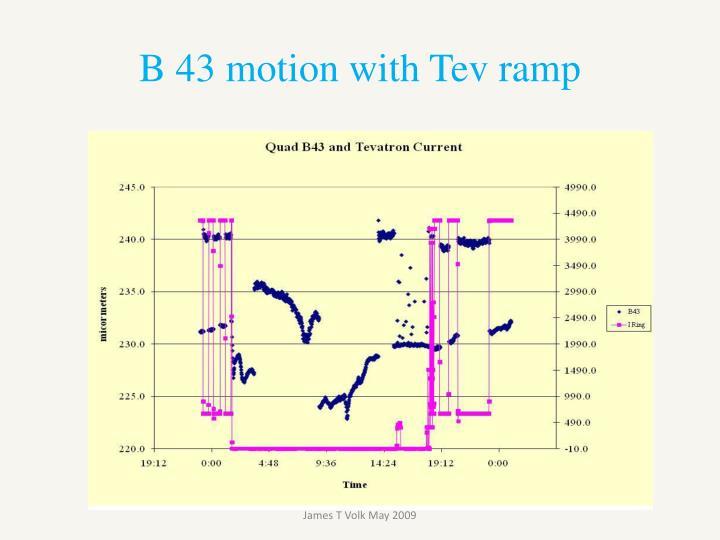 B 43 motion with Tev ramp