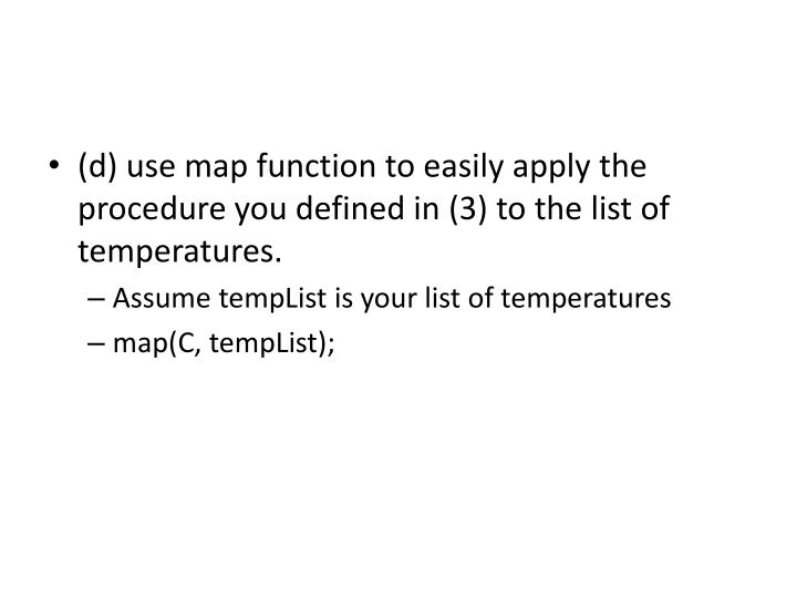 (d) use map function to easily apply the procedure you defined in (3) to the list of temperatures.