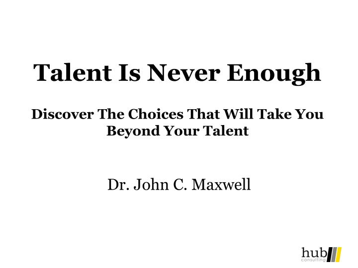 Ppt Talent Is Never Enough Discover The Choices That Will Take You