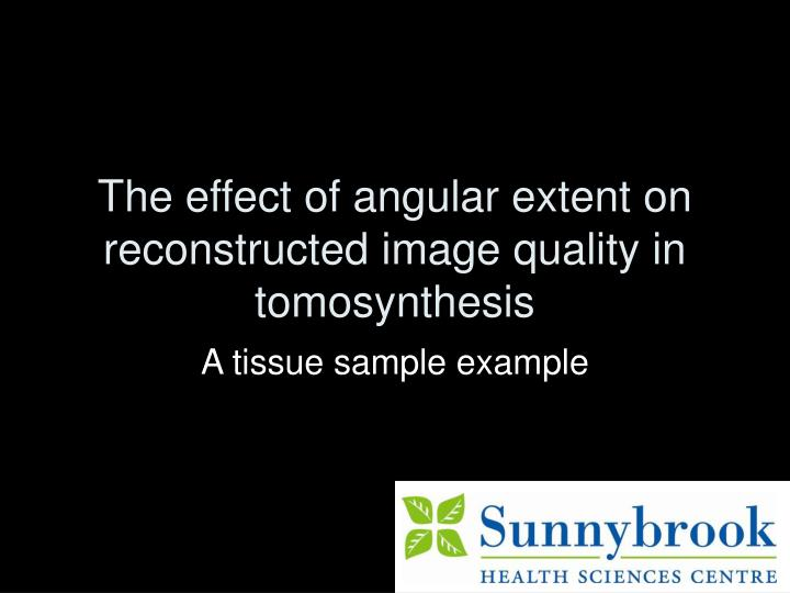 the effect of angular extent on reconstructed image quality in tomosynthesis