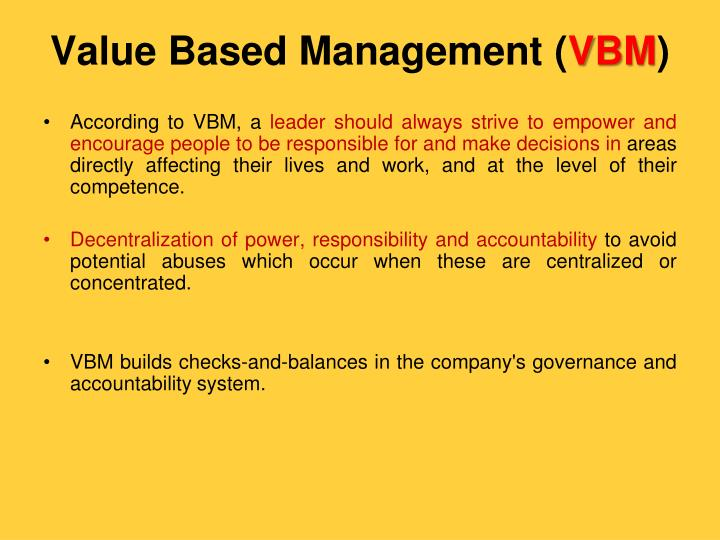value based management vbm An excerpt from valuation: measuring and managing the value of companies, second edition recent years have seen a plethora of new management approaches for improving organizational performance: total quality management, flat organizations, empowerment, continuous improvement, reengineering, kaizen.