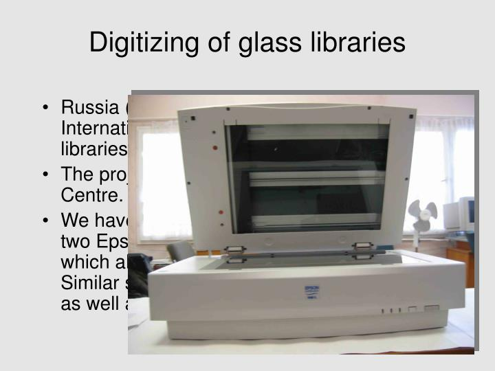 Digitizing of glass libraries