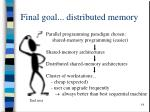 final goal distributed memory