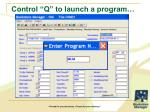 control q to launch a program