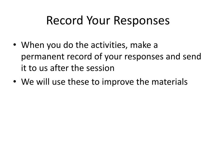 Record your responses