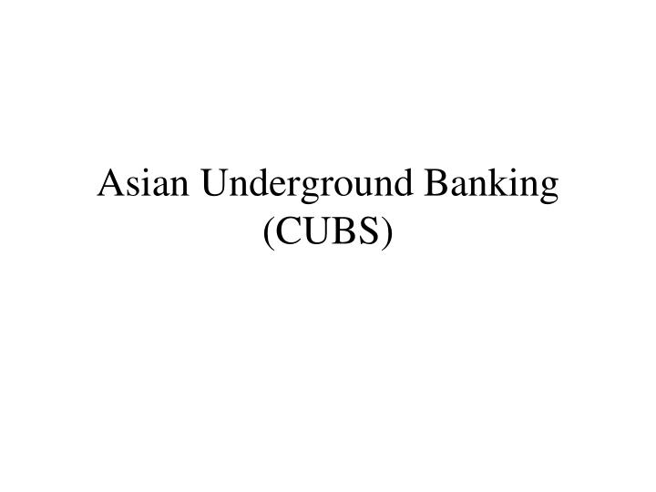 asian underground banking cubs n.