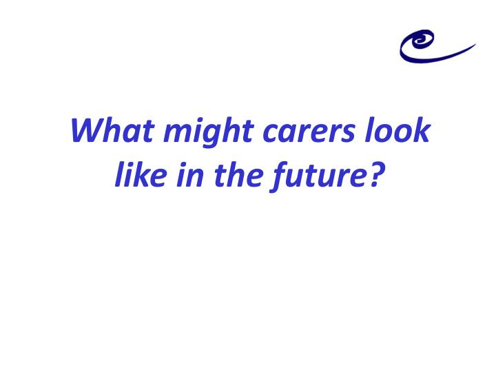 What might carers look like in the future?