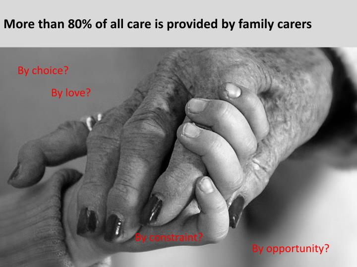 More than 80% of all care is provided by family carers