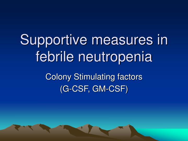 Supportive measures in febrile neutropenia