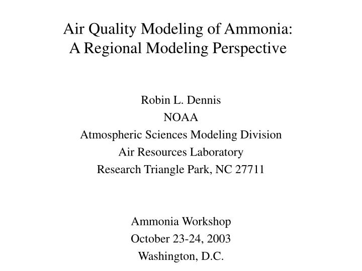 air quality modeling of ammonia a regional modeling perspective n.