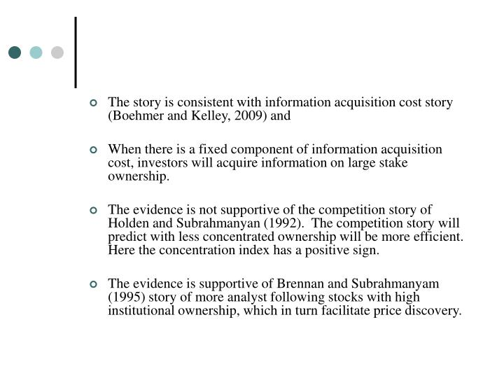 The story is consistent with information acquisition cost story (Boehmer and Kelley, 2009) and