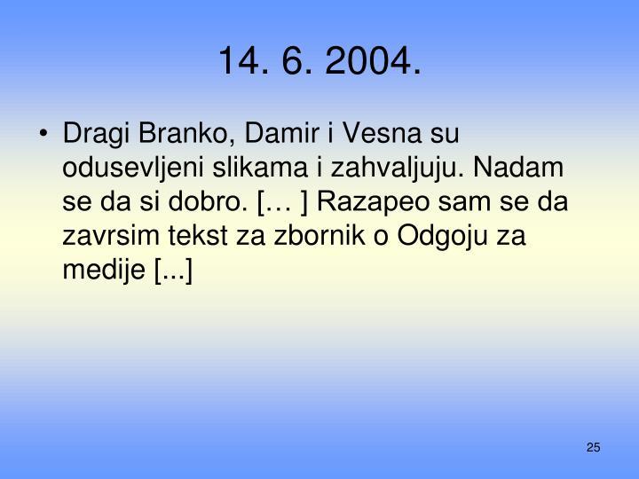 14. 6. 2004.