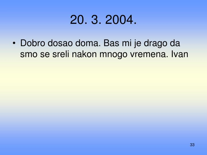 20. 3. 2004.