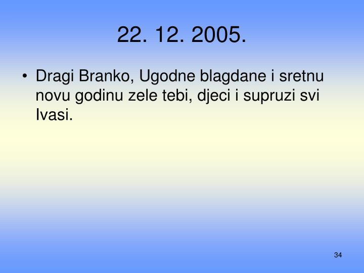 22. 12. 2005.