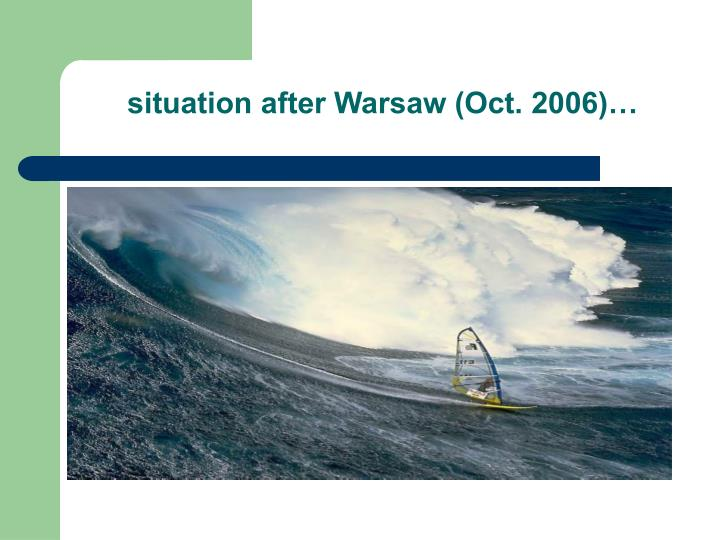 situation after Warsaw (Oct. 2006)…