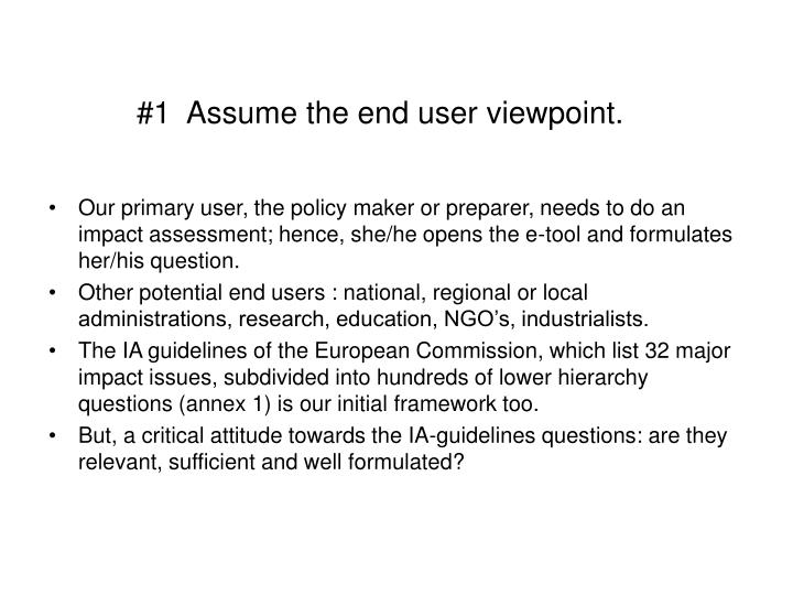 #1  Assume the end user viewpoint.