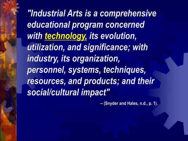 """""""Industrial Arts is a comprehensive educational program concerned with"""