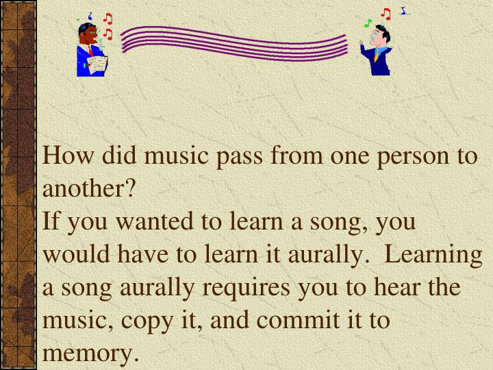 How did music pass from one person to another?
