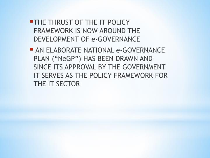 THE THRUST OF THE IT POLICY FRAMEWORK IS NOW AROUND THE DEVELOPMENT OF e-GOVERNANCE