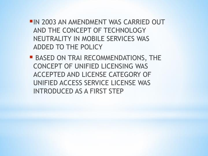 IN 2003 AN AMENDMENT WAS CARRIED OUT AND THE CONCEPT OF TECHNOLOGY NEUTRALITY IN MOBILE SERVICES WAS ADDED TO THE POLICY