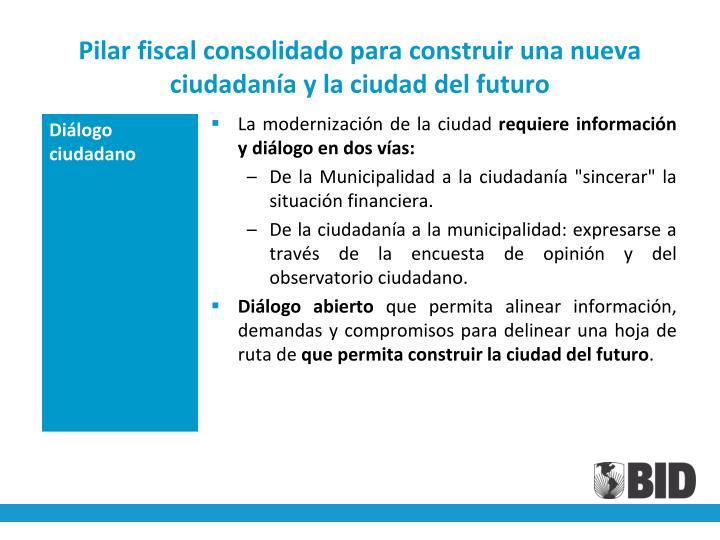 Pilar fiscal consolidado para construir una nueva ciudadanía y la ciudad del futuro