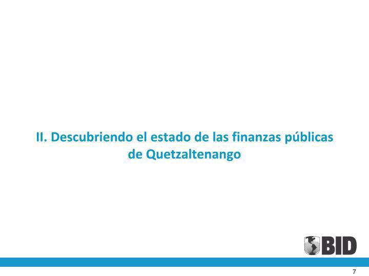 II. Descubriendo el estado de las finanzas públicas                  de Quetzaltenango