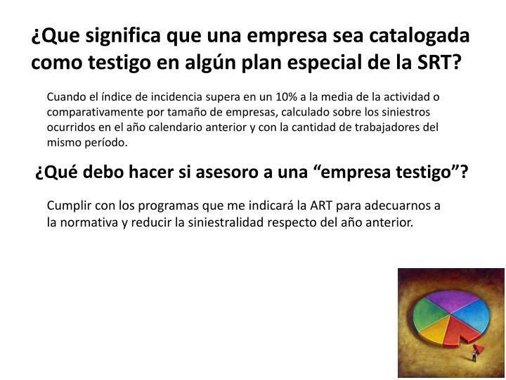 ¿Que significa que una empresa sea catalogada como testigo en algún plan especial de la SRT?