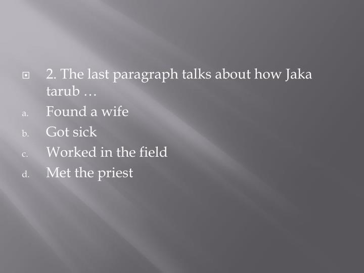 2. The last paragraph talks about how Jaka tarub …