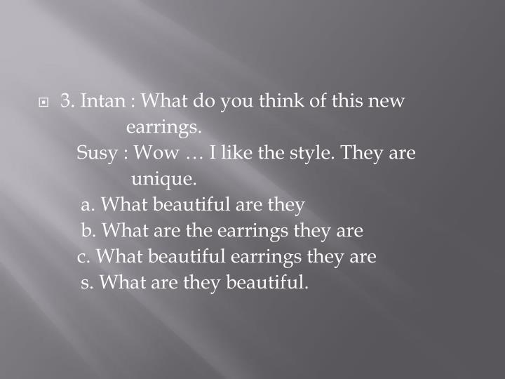 3. Intan : What do you think of this new