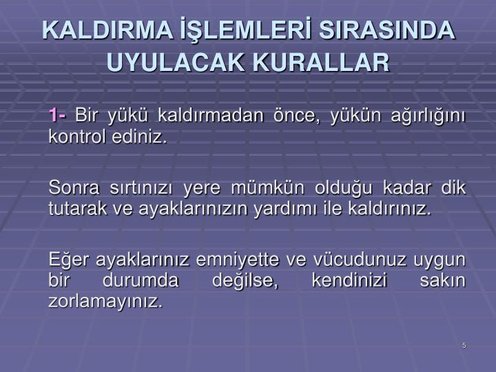 KALDIRMA İŞLEMLERİ SIRASINDA UYULACAK KURALLAR