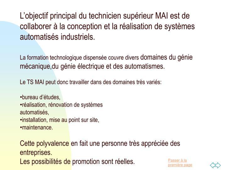 L'objectif principal du technicien supérieur MAI est de collaborer à la conception et la réalisation de systèmes automatisés industriels.