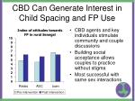 cbd can generate interest in child spacing and fp use