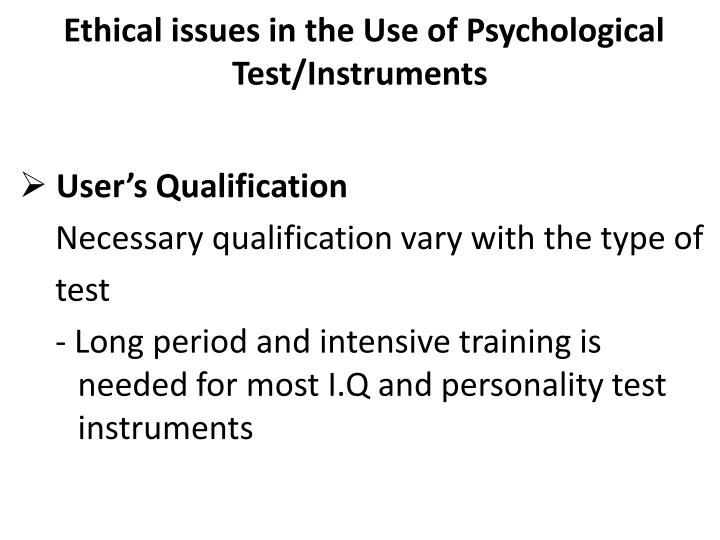 ethical issues in psychological testing psychology essay Free essay: we are going to explore the world of ethical issues in psychology as in any medical or mental health fields there are rules we all must follow.