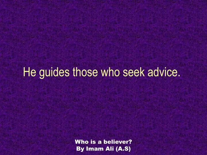 He guides those who seek advice.