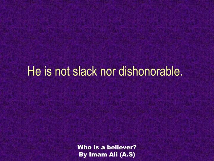He is not slack nor dishonorable.