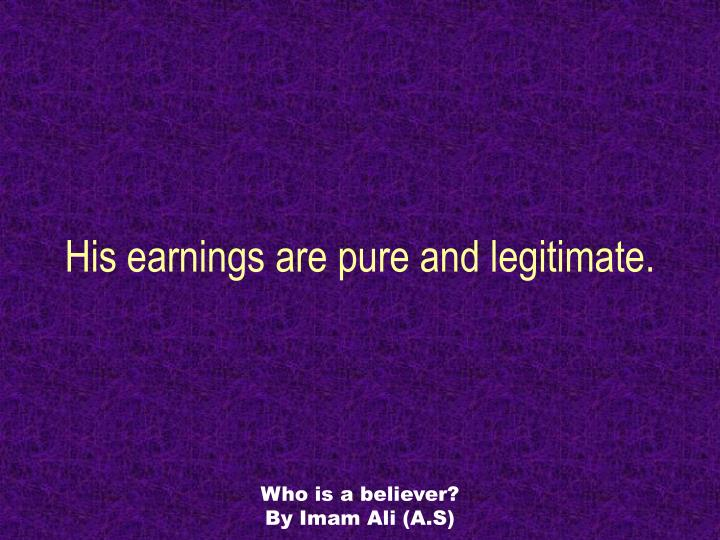 His earnings are pure and legitimate.