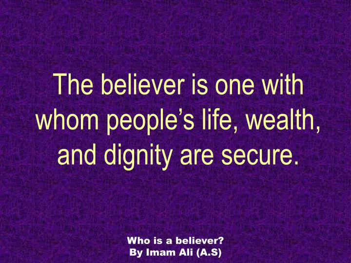 The believer is one with whom people s life wealth and dignity are secure
