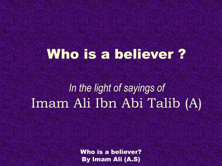 Who is a believer in the light of sayings of imam ali ibn abi talib a