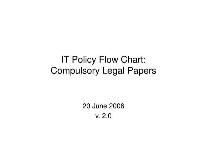it policy flow chart compulsory legal papers