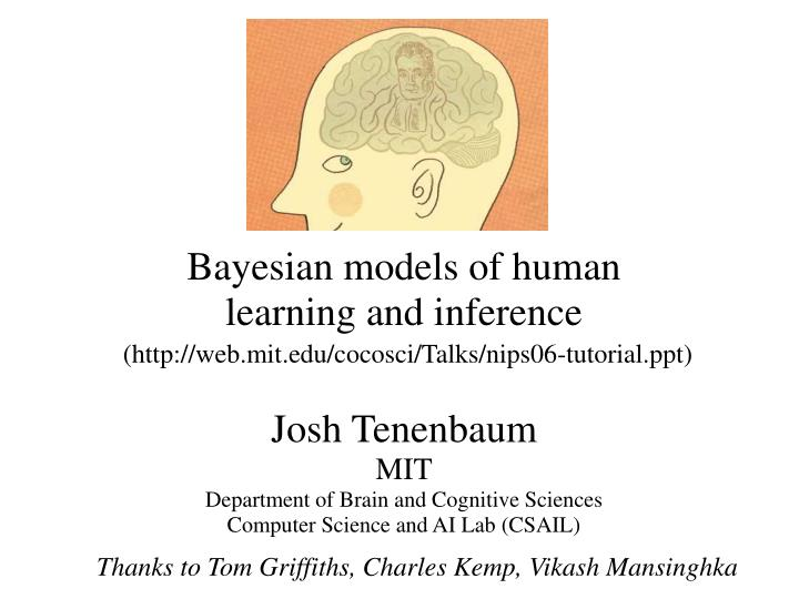 PPT - Bayesian models of human learning and inference Josh Tenenbaum