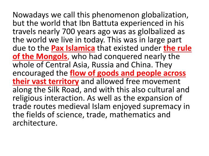 Nowadays we call this phenomenon globalization, but the world that