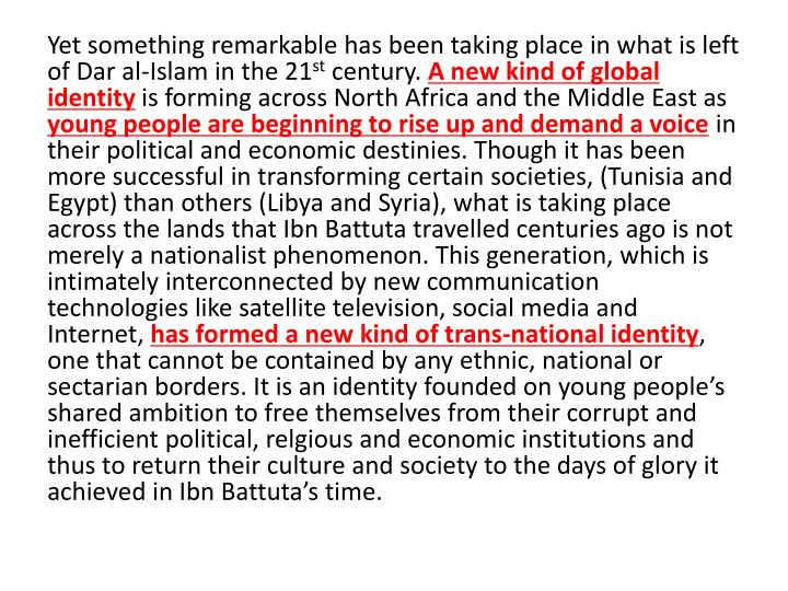 Yet something remarkable has been taking place in what is left of Dar al-Islam in the 21